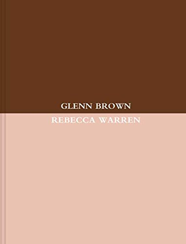 Glenn Brown / Rebecca Warren: John Chilver, Dominic Eichler