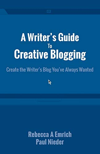 9780986600944: A Writer's Guide To Creative Blogging: Create the Writer's Blog You've Always Wanted