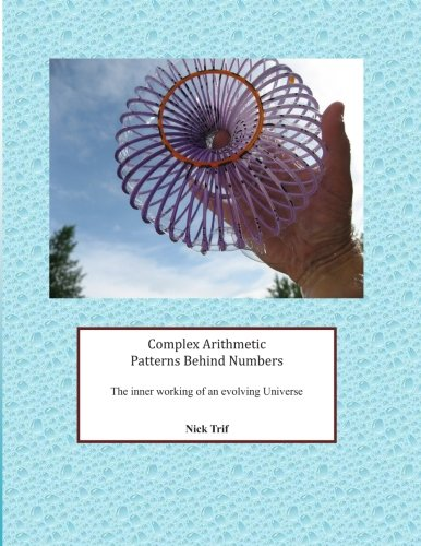 9780986604614: Complex Arithmetic Patterns Behind Numbers: The inner working of an evolving Universe