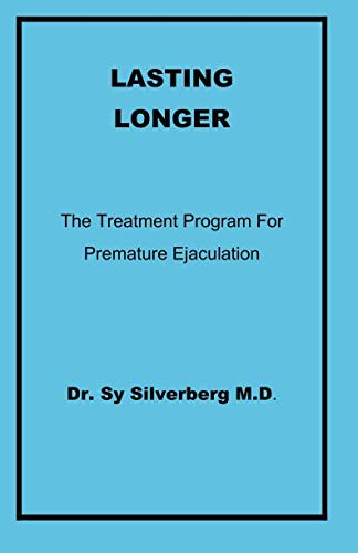 Lasting Longer: The Treatment Program for Premature: Dr Sy Silverberg