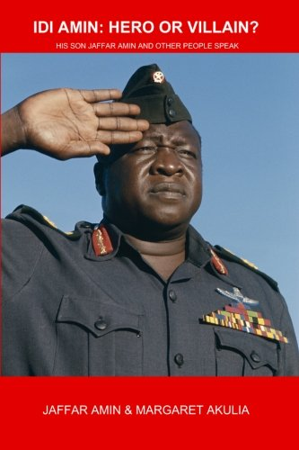9780986614903: IDI Amin: Hero or Villain?: His Son Jaffar Amin and Other People Speak