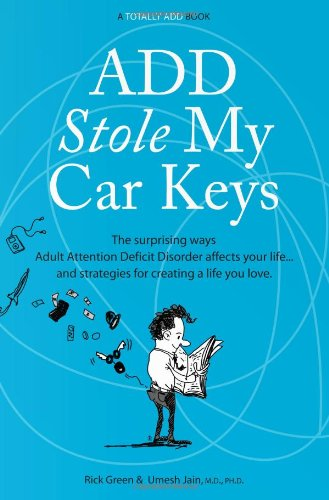 ADD Stole My Car Keys: The Surprising Ways Adult Attention Deficit Disorder Affects Your Life. and ...