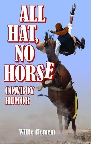 All Hat No Horse: Cowboy Humor: Willie Clement