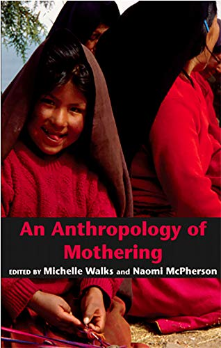 an anthropology of mothering: walks, michelle; mcpherson, naomi