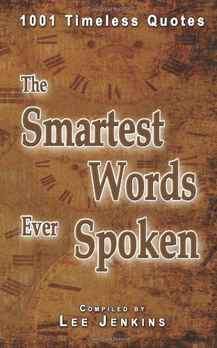 9780986678936: The Smartest Words Ever Spoken: 1001 Timeless Quotes