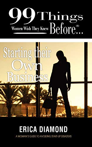 9780986692307: 99 Things Women Wish They Knew Before Starting Their Own Business