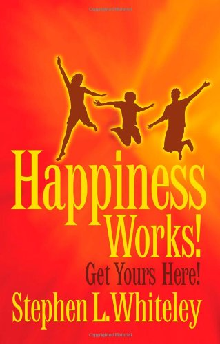 9780986704406: Happiness Works! Get Yours Here!