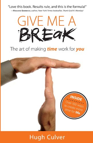Give Me a Break: The Art of Making Time Work for You: Hugh D. Culver
