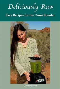 Deliciously Raw - Easy Recipies for the Omni Blender: Carmella Soleil incollaboration with ...