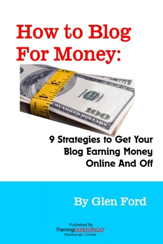9780986788581: How to Blog for Money: 9 Strategies to Get Your Blog Earning Money Online and Off