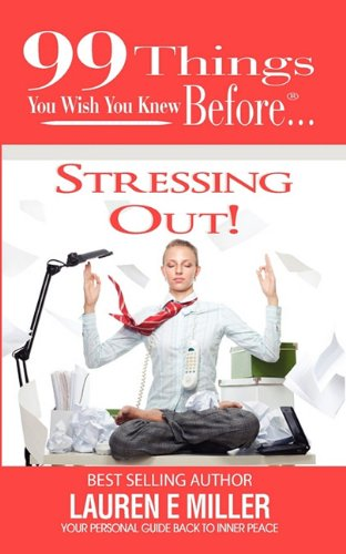 9780986808494: 99 Things You Wish You Knew Before Stressing Out!