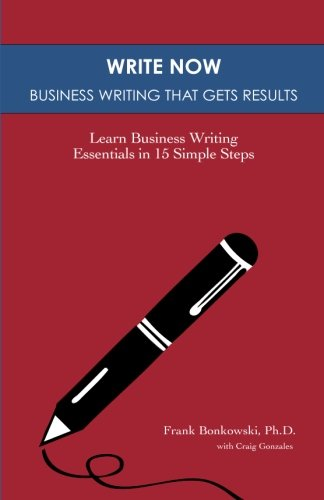 9780986819223: Write Now: Business Writing That Gets Results: Learn Business Writing Essentials in 15 Simple Steps