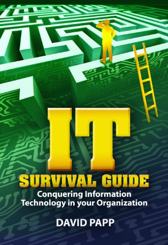 9780986821301: IT Survival Guide: Conquering Information Technology in Your Organization