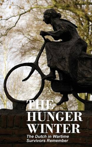 9780986830891: The Hunger Winter: The Dutch in Wartime, Survivors Remember