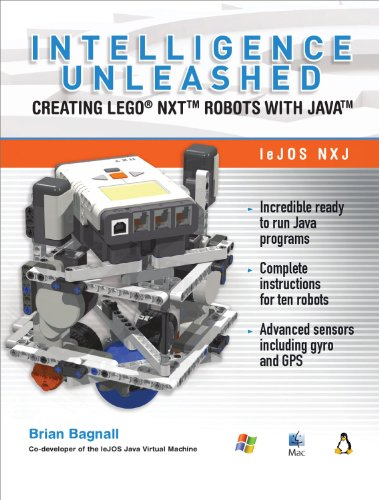 Intelligence Unleashed: Creating LEGO NXT Robots with: Brian Bagnall