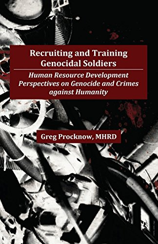 9780986837401: Recruiting and Training Genocidal Soldiers: Human Resource Development Perspectives on Genocide and Crimes Against Humanity