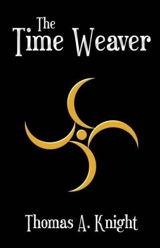 The Time Weaver (The Time Weaver Chronicles) (Volume 1): Knight, Thomas A.