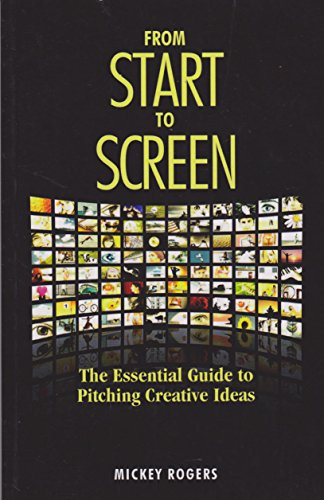 9780986856501: From Start to Screen: The Essential Guide to Pitching Creative Ideas