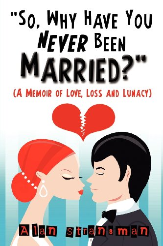 9780986870309: So, Why Have You Never Been Married?
