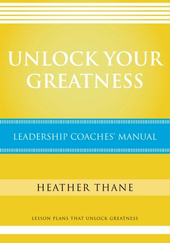 Unlock Your Greatness Leadership Coaches Manual: Lesson Plans That Unlock Greatness: Mrs Heather ...