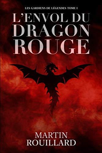 9780986896293: L'Envol du Dragon Rouge: Les Gardiens de Légendes