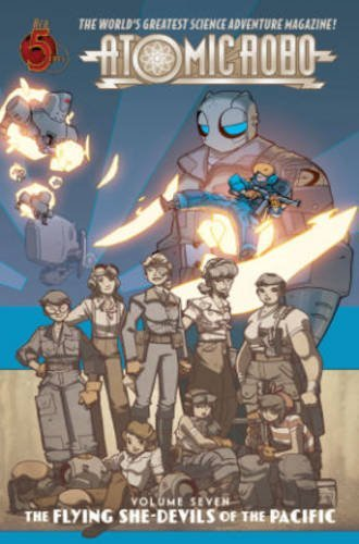 9780986898525: Atomic Robo Volume 7: Flying She-Devils of the Pacific