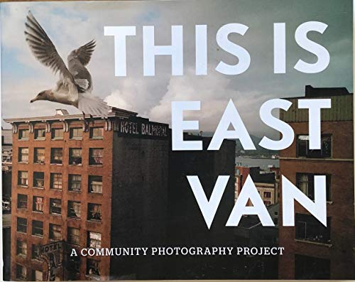 9780986900402: This is East Van - A Community Photography Project