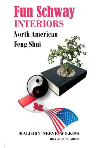 Fun Schway Interiors North American Feng Shui (Volume 1): Wilkins, Mallory Neeve