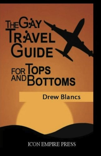 9780986929786: The Gay Travel Guide For Tops And Bottoms