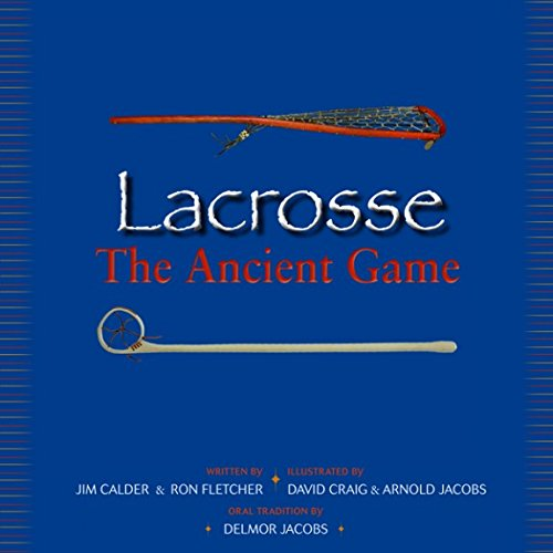 9780986931413: Lacrosse The Ancient Game