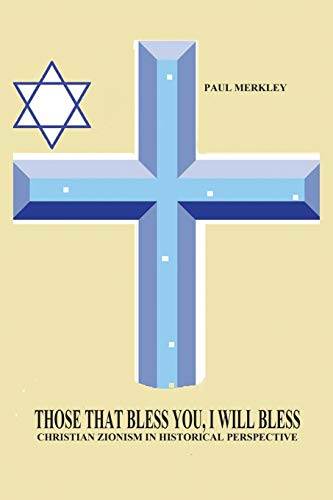9780986941412: Those That Bless You I Will Bless: Christian Zionism in Historical Perspective