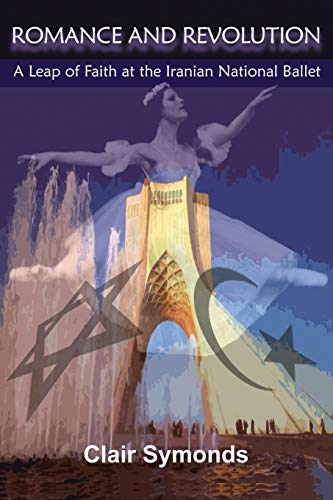 9780986941429: Romance and Revolution: A Leap of Faith at the Iranian National Ballet