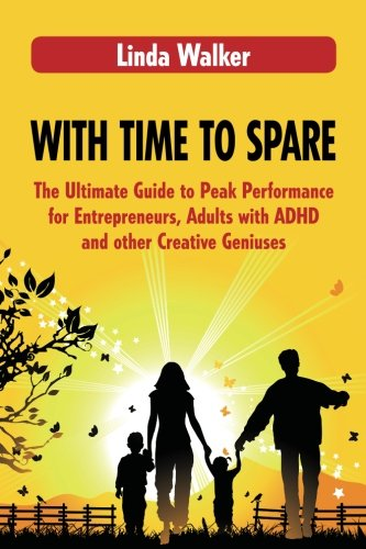 9780986955600: With Time to Spare: The Ultimate Guide to Peak Performance for Entrepreneurs, Adults with ADHD and Other Creative Geniuses