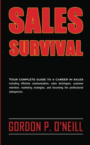 9780986958304: Sales Survival: Your complete guide to a career in sales, including effective communication, sales techniques, customer retention, marketing strategies, and becoming the professional salesperson.