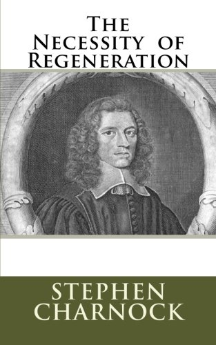 The Necessity: of Regeneration (0986959820) by Charnock, Stephen
