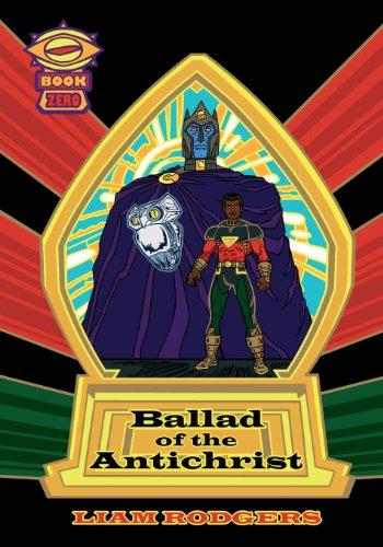 Ballad of the Antichrist: Book Zero: Rodgers, Liam