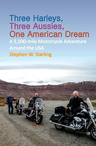 9780987055224: THREE HARLEYS, THREE AUSSIES, ONE AMERICAN DREAM: A 5,000-mile Motorcycle Adventure around the USA