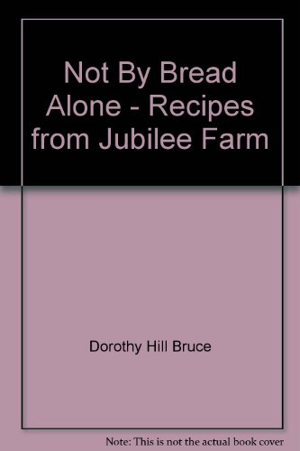 9780987055330: Not By Bread Alone - Recipes from Jubilee Farm