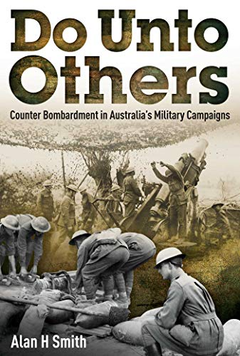 Do Unto Others: Counter Bombardment in Australia's Military Campaigns: Alan H Smith