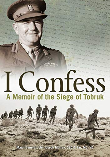 9780987057488: I Confess: A Memoir of the Siege of Tobruk