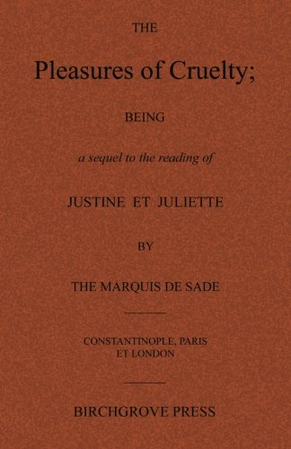 9780987095626: The Pleasures of Cruelty; Being a sequel to the reading of Justine et Juliette by the Marquis de Sade