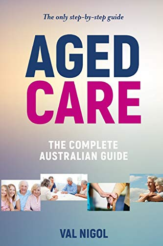 Aged Care, the Complete Australian Guide: Val Nigol