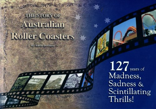 The Story Of Australian Roller Coasters: 127 Years Of Madness, Sadness & Scintillating Thrills!...