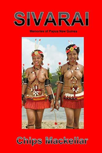 Sivarai: Memories of Papua New Guinea: Chips Mackellar
