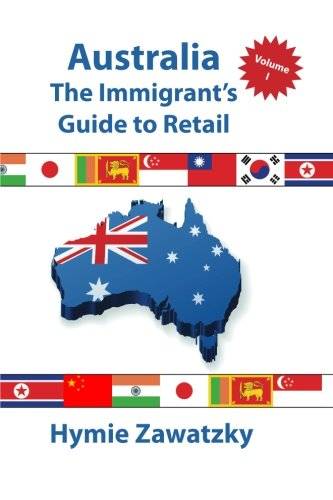 Australia - The Immigrants Guide to Retail - Volume I: Hymie Zawatzky