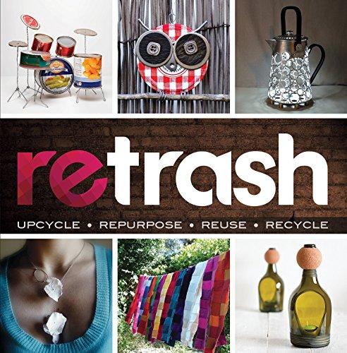 9780987140326: Retrash - Upcycle Repurpose Reuse Recycle