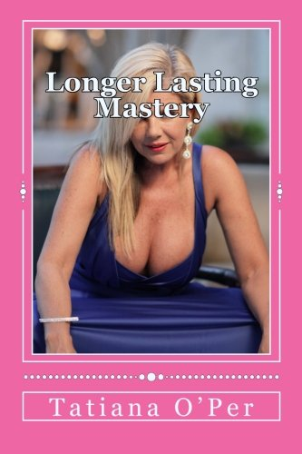 9780987148124: Longer Lasting Mastery: Erectile Dysfunction the Cure to Lasting 20 Minutes Everytime