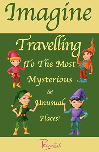 9780987209603: Imagine Travelling to the Most Mysterious & Unusual Places!