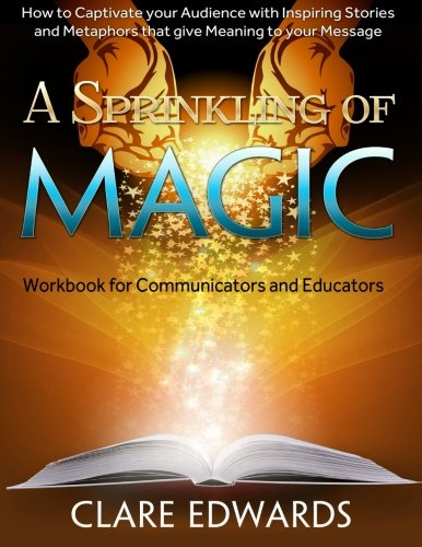 9780987217103: A Sprinkling of Magic: How to Captivate your Audience with Inspiring Stories and Metaphors that give Meaning to your Message, Vol.1