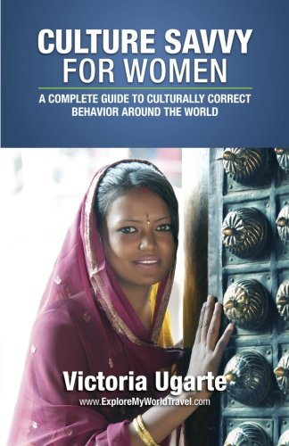 Culture Savvy for Women: A Complete Guide to Culturally Correct Behavior Around the World: Victoria...